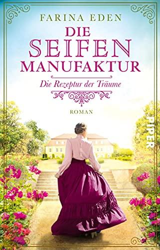 Die Seifenmanufaktur – Die Rezeptur der Träume (Die Seifenfabrikantin 1): Roman (German Edition)