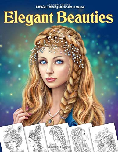 Elegant Beauties Grayscale coloring book: Coloring Book for Adults , Beautiful Hair Designs, Braids and Curls, Ladies  hats, Relaxing Coloring Pages