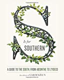 S Is for Southern: A Guide to the South, from Absinthe to Zydeco (Garden & Gun Books)