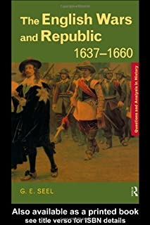 The English Wars and Republic, 1637-1660 (Questions and Analysis in History) by Graham E. Seel (22-Jul-1999) Paperback