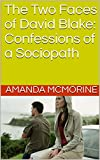 The Two Faces of David Blake: Confessions of a Sociopath