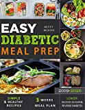 Easy Diabetic Meal Prep 2019-2020: Simple and Healthy Recipes - 3 Weeks Meal Plan - Lower Blood...