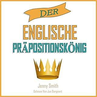 Der Englische Präpositionskönig     460 Verwendungen von Präpositionen, die Ihre Englischkenntnisse Verbessern. (150 Alltägliche Anwendungsweisen Englischer Präpositionen)              Autor:                                                                                                                                 Jenny Smith                               Sprecher:                                                                                                                                 Jus Sargeant                      Spieldauer: 5 Std. und 36 Min.     15 Bewertungen     Gesamt 3,5
