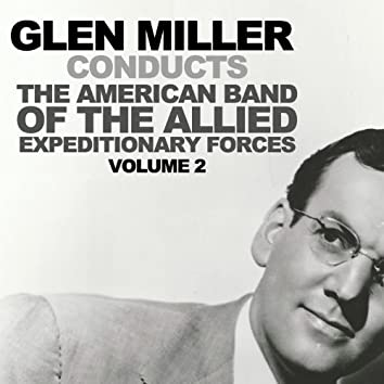 Glenn Miller Conducts the American Band of the Allied Expeditionary Forces Vol. 2