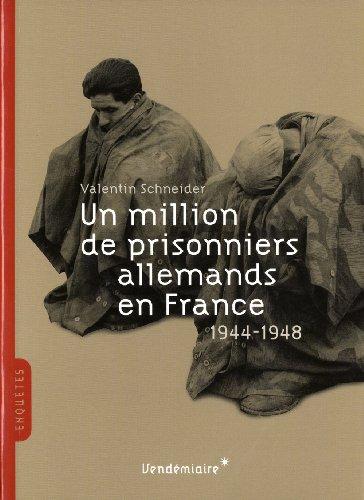 Un million de prisonniers allemands en France 1944-1948