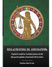 REGULACIÓN ESTATAL DEL JUEGO EN ESPAÑA: Regulación sustantiva, fiscalidad y prevención del blanqueo de capitales y financiación del terrorismo