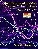 Statistically Sound Indicators For Financial Market Prediction: Algorithms in C++