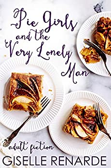 Pie Girls and the Very Lonely Man: Adult Fiction by [Giselle Renarde]
