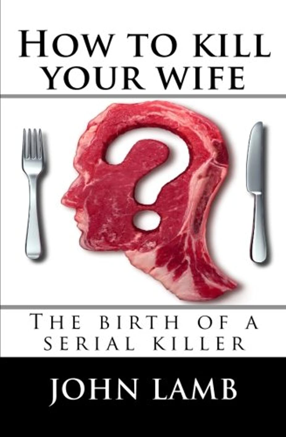寄付する遺棄された命題How to kill your wife: The birth of a serial killer