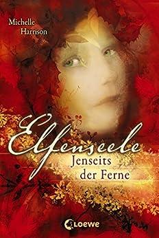 Elfenseele 3 - Jenseits der Ferne (German Edition) by [Michelle Harrison, Martina M. Oepping]