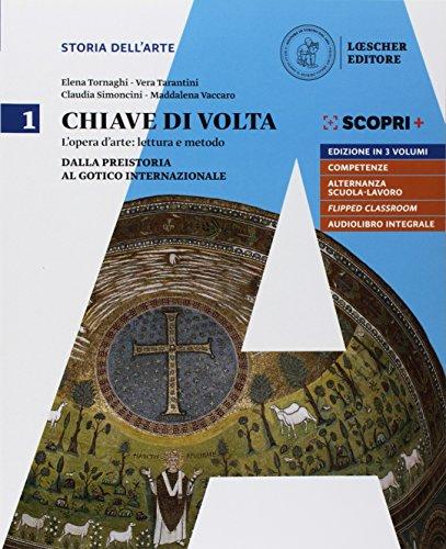 Chiave di volta. Per le Scuole superiori. Con ebook. Con espansione online. Dalla preistoria al gotico internazionale (Vol. 1)