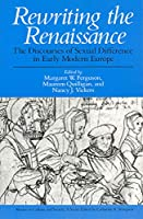 Rewriting the Renaissance: The Discourses of Sexual Difference in Early Modern Europe (Women in Culture and Society)