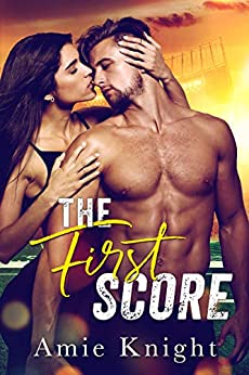 The First Score: A Best Friend's Brother Sports Romance by [Amie Knight]