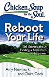 Chicken Soup for the Soul: Reboot Your Life: 101 Stories about Finding a New Path to Happiness