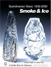 Scandinavian Glass 1930-2000: Smoke & Ice (Schiffer Book for Collectors with Price Guide)