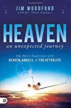 Heaven, an Unexpected Journey: One Man's Experience with Heaven, Angels, and the Afterlife