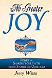 No Greater Joy: Power of Sharing Your Faith through Stories and Questions