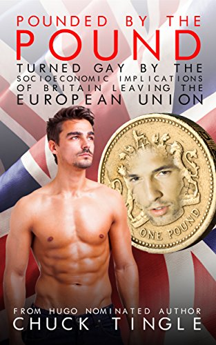 Pounded By The Pound: Turned Gay By The Socioeconomic Implications Of Britain Leaving The European Union