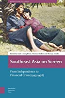 Southeast Asia on Screen: From Independence to Financial Crisis 1945-1998 (Asian Visual Cultures)