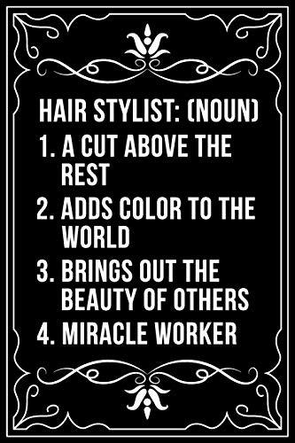 HAIR STYLIST (NOUN) 1. A CUT ABOVE THE REST 2. ADDS COLOR TO THE WORLD 3. BRINGS OUT THE BEAUTY OF OHTERS 4. MIRACLE WORKER: This 6