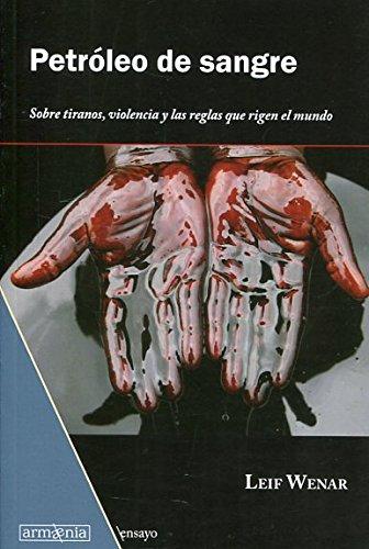 Petróleo de sangre: Sobre tiranos, violencia y las reglas que rigen el mundo: 2 (Ensayo)