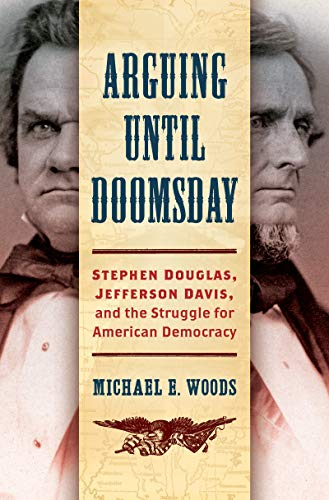 Image of Arguing until Doomsday: Stephen Douglas, Jefferson Davis, and the Struggle for American Democracy (Civil War America)