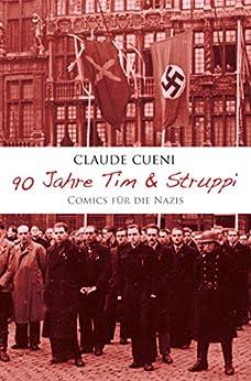 90 Jahre Tim & Struppi - Comics für die Nazis: Ein kritischer Essay (German Edition) by [Claude Cueni]