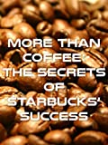 More Than Coffee - The Secrets of Starbucks' Success