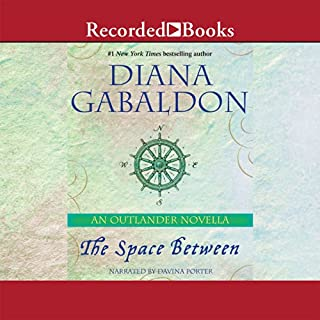 The Space Between     An Outlander Novella              Written by:                                                                                                                                 Diana Gabaldon                               Narrated by:                                                                                                                                 Davina Porter                      Length: 4 hrs and 13 mins     12 ratings     Overall 4.7