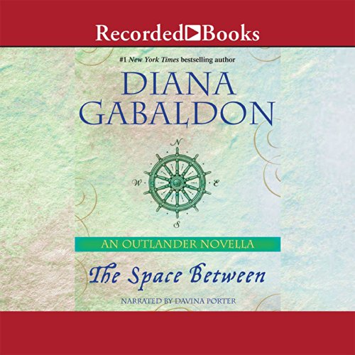 The Space Between     An Outlander Novella              By:                                                                                                                                 Diana Gabaldon                               Narrated by:                                                                                                                                 Davina Porter                      Length: 4 hrs and 13 mins     3,690 ratings     Overall 4.6