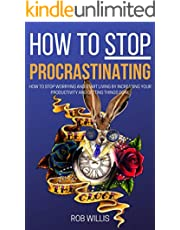 How to Stop Procrastinating: How to Stop Worrying and Start Living by Increasing Your Productivity and Getting Things Done: How to Stop Worrying and Start ... how to increase your productivity Book 1)