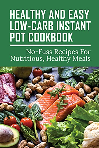 Healthy And Easy Low-Carb Instant Pot Cookbook: No-Fuss Recipes For Nutritious, Healthy Meals: Egg And Vegetable Recipes For Instant Pot (English Edition)