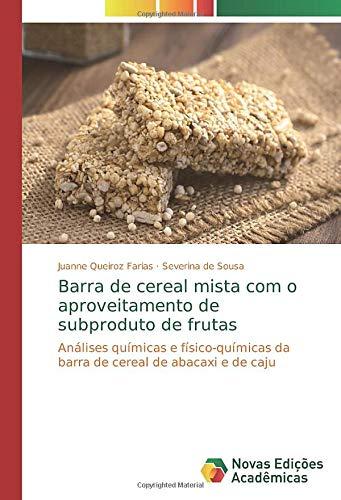 Barra de cereal mista com o aproveitamento de subproduto de frutas: Análises químicas e físico-químicas da barra de cereal de abacaxi e de caju