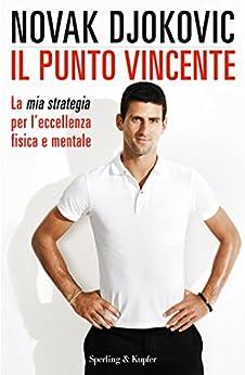 Il punto vincente: La mia strategia per l'eccellenza fisica e mentale di [Novak Djokovic]