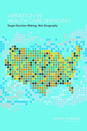 Variation in Health Care Spending: Target Decision Making, Not Geography