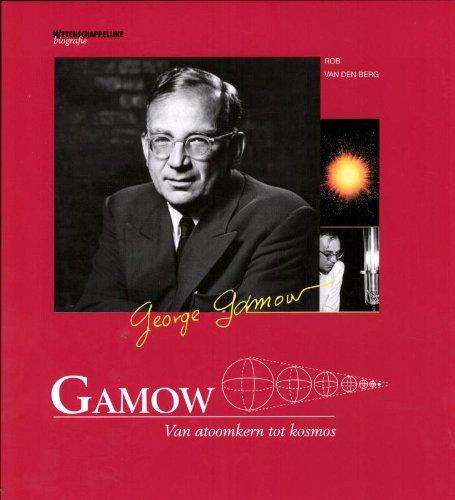 Gamow: van atoomkern tot kosmos (Wetenschappelijke biografie, Band 42)