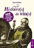 Histoire(s) de vin(s) : 100 contes & légendes de nos régions