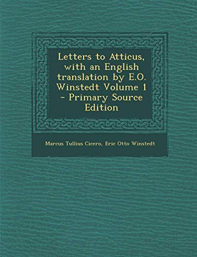 Letters to Atticus, with an English Translation by E.O. Winstedt Volume 1
