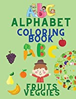 Alphabet Coloring Book: Color Fruits and Veggies for Children - Alphabet, Fruits & Veggies Tracing Workbook - Coloring Book for Kids Ages 3-5 - Toddler Coloring Book
