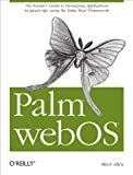 Palm webOS: The Insider's Guide to Developing Applications in JavaScript using the Palm Mojo™ Framework: The Insider's Guide to Developing Applications ... Framework (Animal Guide) (English Edition)