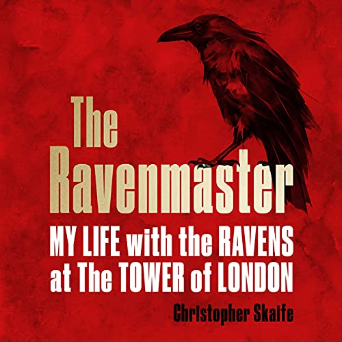 The Ravenmaster: My Life with the Ravens at the Tower of London Audiobook By Christopher Skaife cover art