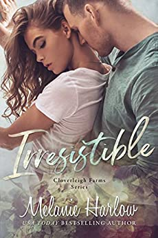 Irresistible: A Small Town Single Dad Romance (Cloverleigh Farms Book 1) by [Melanie Harlow]