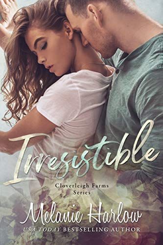 Irresistible (Cloverleigh Farms Book 1) by [Melanie Harlow]