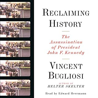 Reclaiming History     The Assassination of President John F. Kennedy              Written by:                                                                                                                                 Vincent Bugliosi                               Narrated by:                                                                                                                                 Edward Herrmann                      Length: 18 hrs and 6 mins     5 ratings     Overall 4.8