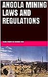 ANGOLA MINING LAWS AND REGULATIONS (English Edition)