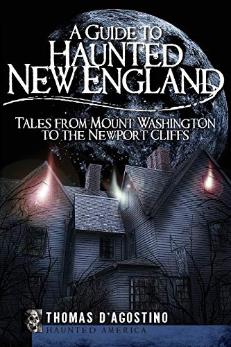A Guide to Haunted New England: Tales from Mount Washington to the Newport Cliffs (Haunted America)