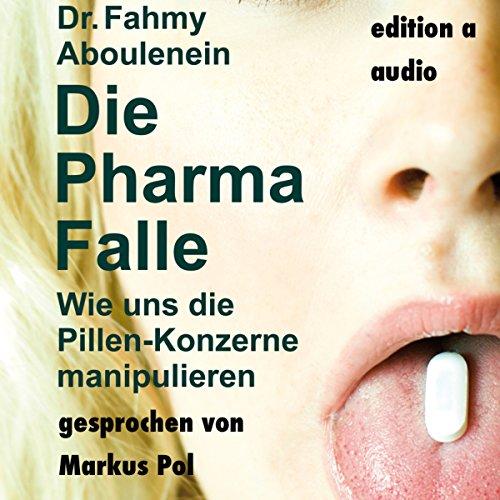 Die Pharma-Falle     Wie uns die Pillen-Konzerne manipulieren              Autor:                                                                                                                                 Fahmy Aboulenein                               Sprecher:                                                                                                                                 Markus Pol                      Spieldauer: 4 Std. und 44 Min.     5 Bewertungen     Gesamt 5,0