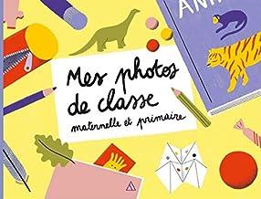 Livres Mes photos de classe : maternelle et primaire PDF