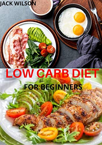 LOW CARB DIET FOR BEGINNERS : Your way of controlling eating too much carbohydrate (English Edition)