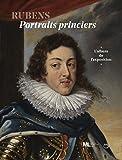 Rubens, portraits princiers - Familles régentes au temps de Marie de Médicis, l'album de l'exposition